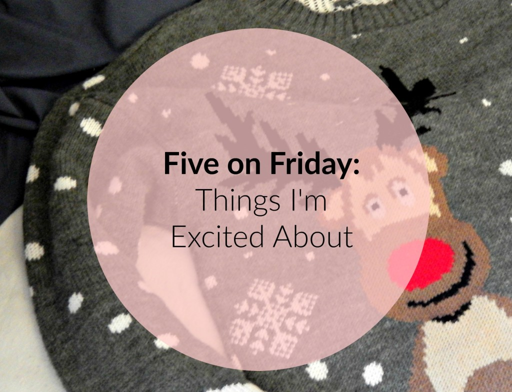 Five on Friday things im excited about