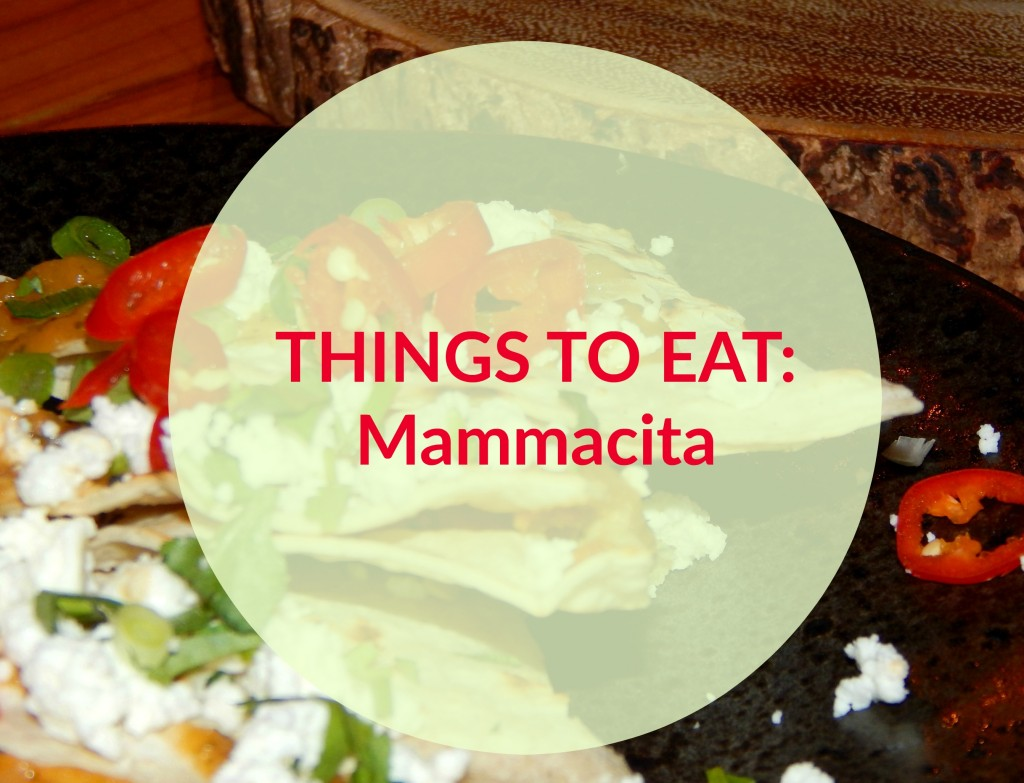 Things to eat Mammacita