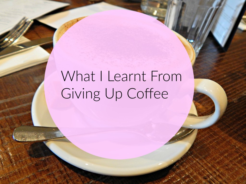 What I learnt from giving up coffee
